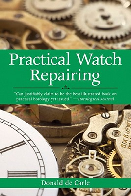 Practical Watch Repairing By Carle, Donald De/ Ayres, E. A. (ILT)